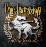 True Aggression -Anti Zeitgeist RocknRoll-